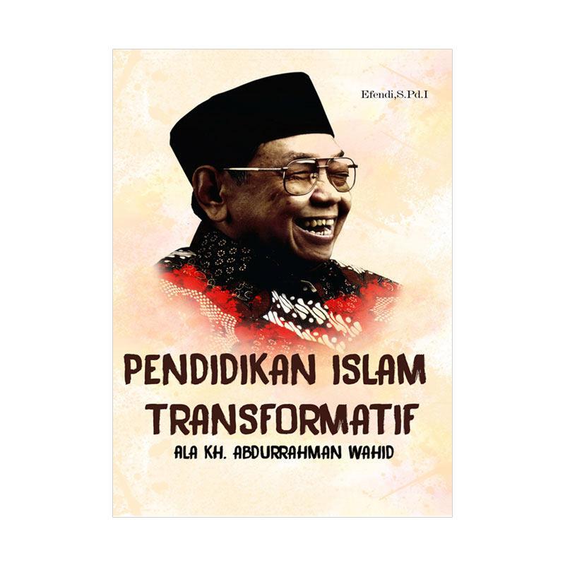 Guepedia Pendidikan Islam Transformatif ala KH.Abdurrahman Wahid by Efendi,S.Pd.I Novel