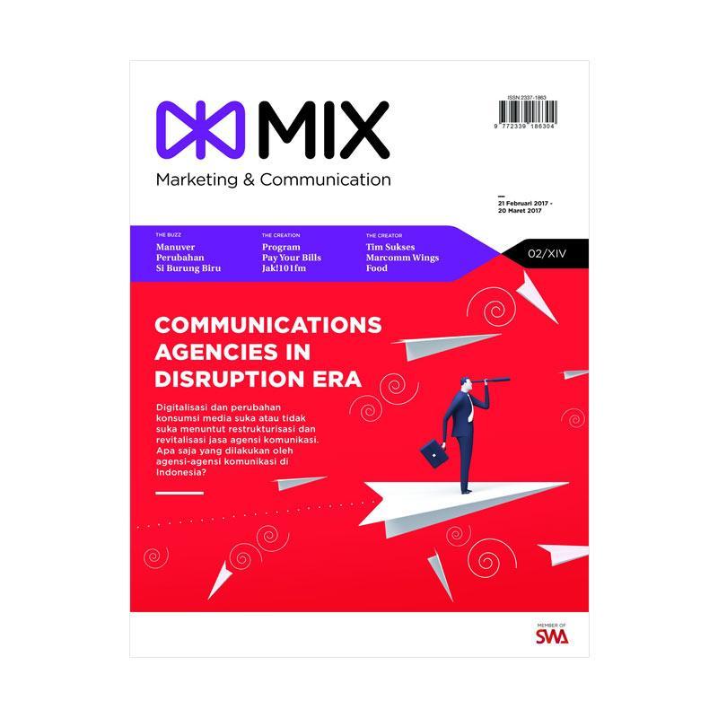 MIX Edisi 02-2017 21 Februari-20 Maret 2017 Communications Agencies in Disruption Era Majalah Bisnis