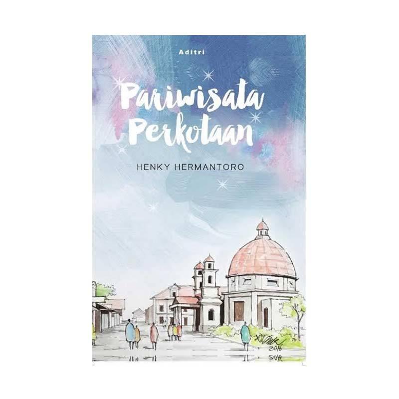 Aditri Pariwisata Perkotaan by Henky Hermantoro Buku Referensi  - Biru