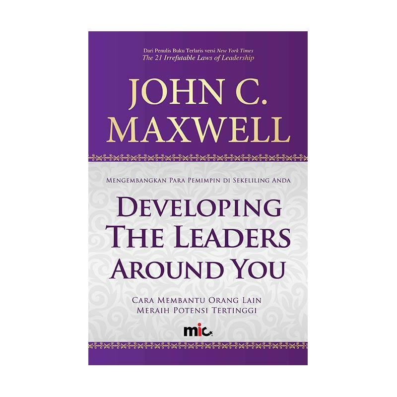 MIC Publishing Developing The Leaders Around You by John C. Maxwell Buku Manajemen dan Kepemimpinan