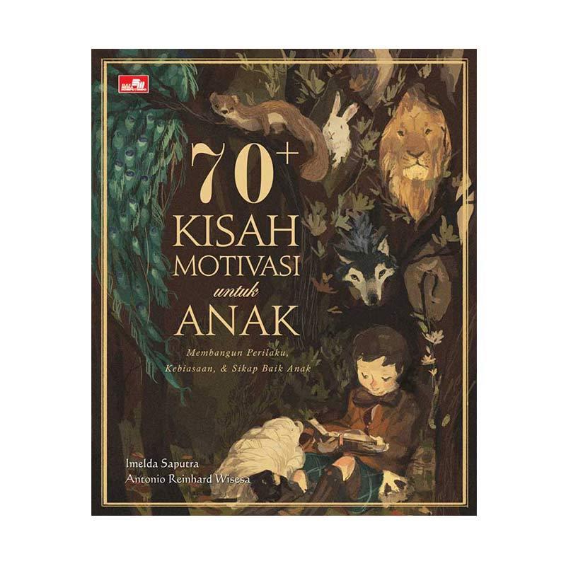 Elex Media Komputindo 70+ Kisah Motivasi Untuk Anak By Imelda Saputra, Antonio Reinhard Wisesa Buku Edukasi