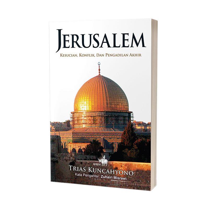 Kompas Jerusalem Kesucian Konflik dan Pengadilan Akhir Edisi Revisi By Trias Kuncahyono Buku Edukasi