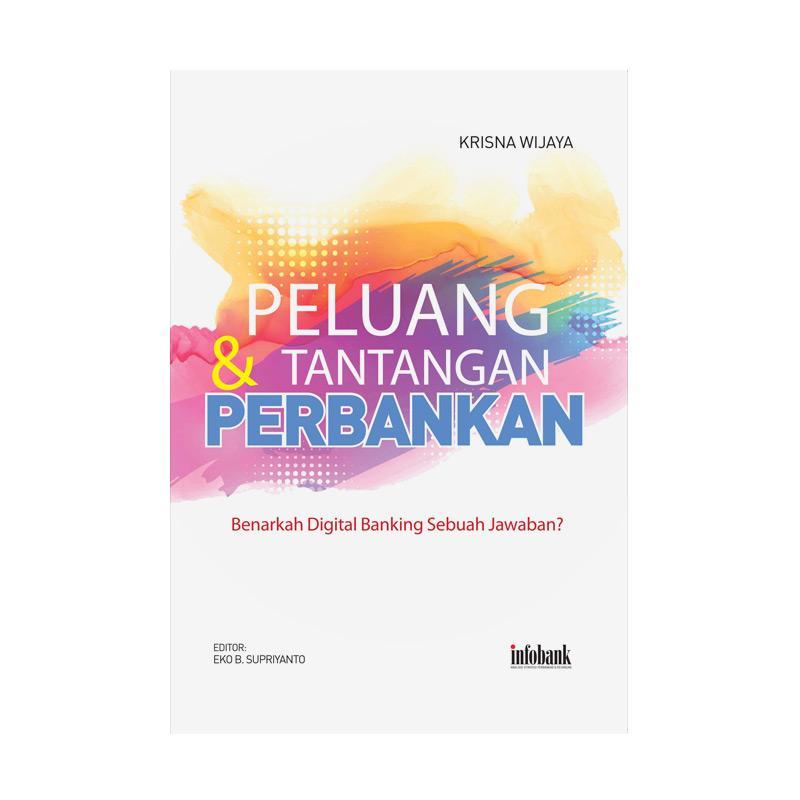 Infobank Peluang & Tantangan Perbankan by Krisna Wijaya Buku Pengembangan Diri