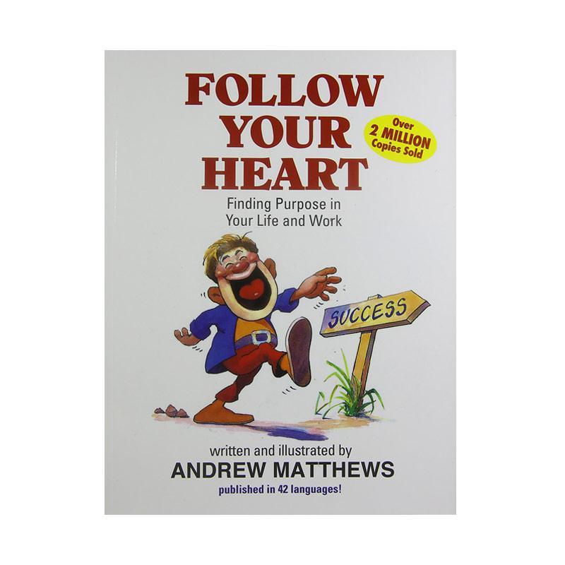 Seashell Publishers Follow Your Heart: Finding A Purpose In Your Life And Work by Andrew Matthews Buku Pengembangan Diri