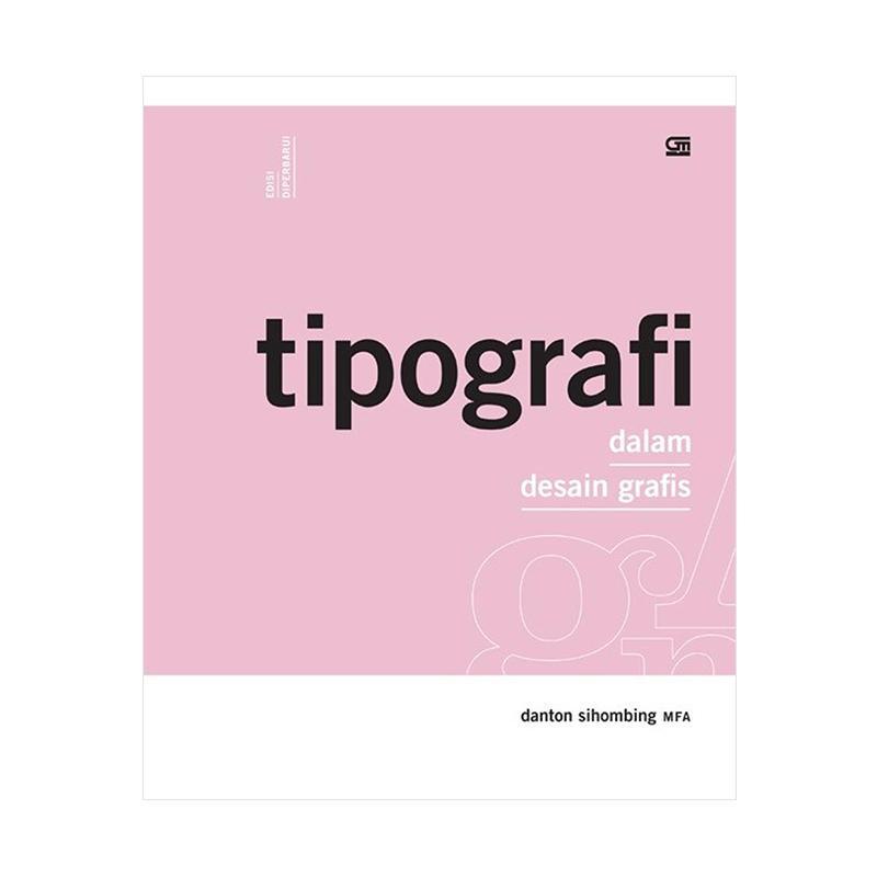 harga Gramedia Pustaka Utama Tipografi Dalam Desain Grafis by Danton Sihombing MFA Buku Design Blibli.com