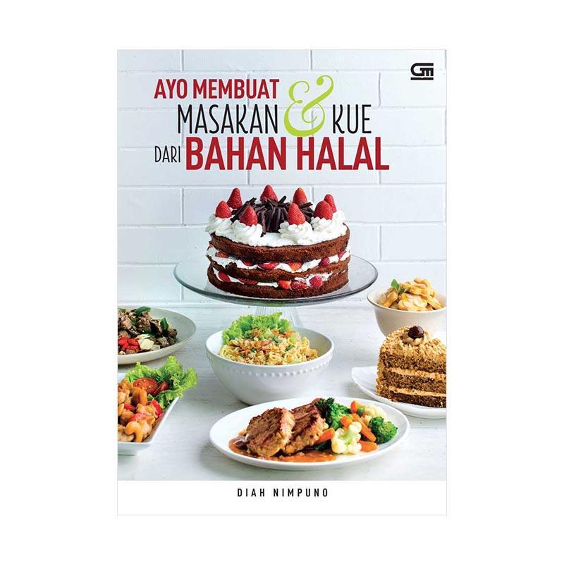 Gramedia Pustaka Utama Ayo Membuat Masakan & Kue Dari Bahan Halal by Diah Nimpuno Buku Memasak