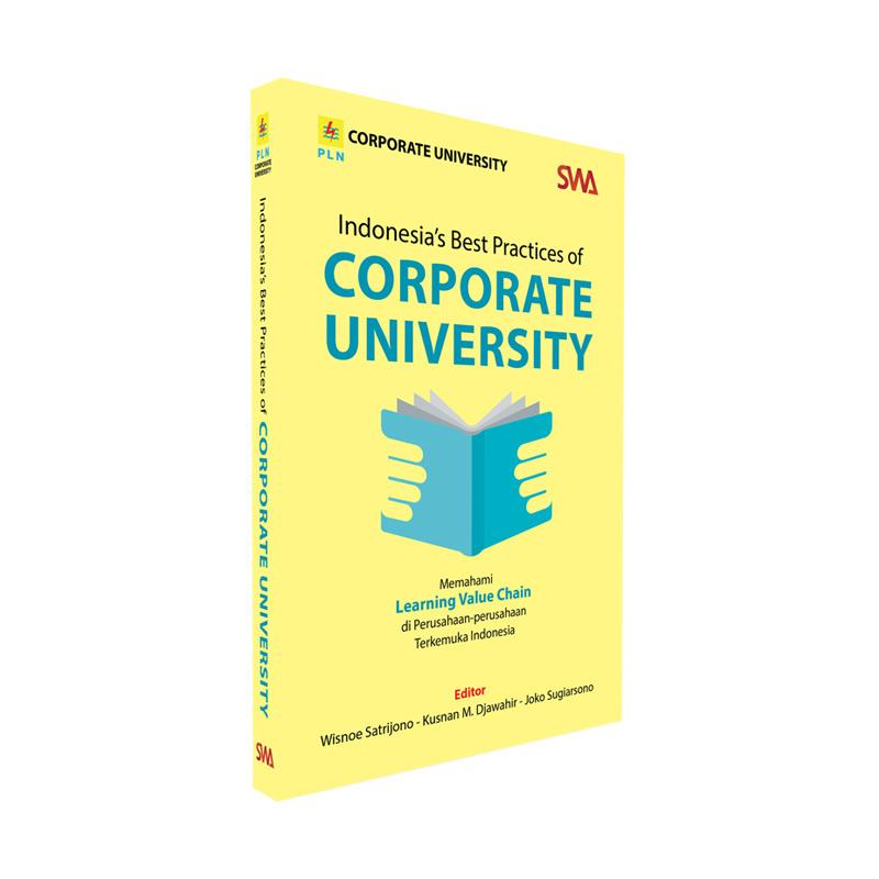 SWA Indonesia's Best practices Of Corporate University by Wisnoe Satrijono, Kusnan M Djawahir, Joko Sugiarsono Buku Edukasi
