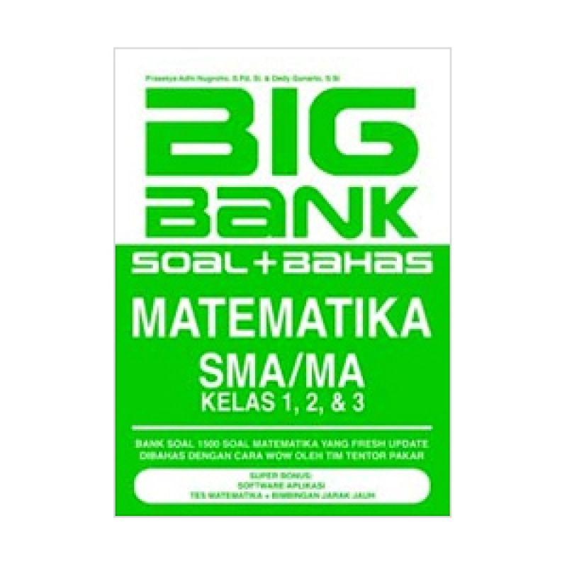 Buka Buku Big Bank Soal + Bahas Matematika SMA/MA Kelas 1, 2, & 3 by Prasetya Adhi Nugroho S Pd Buku Pelajaran