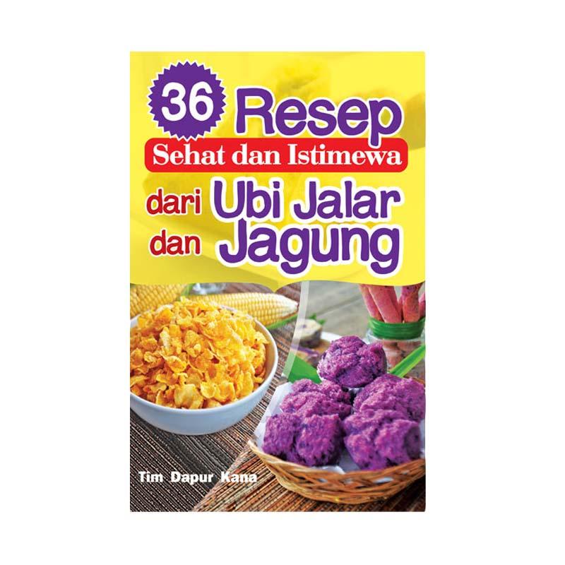 36 Resep Sehat dan Istimewa Dari Ubi Jalar dan Jagung by Tim Dapur Kana Resep Masakan