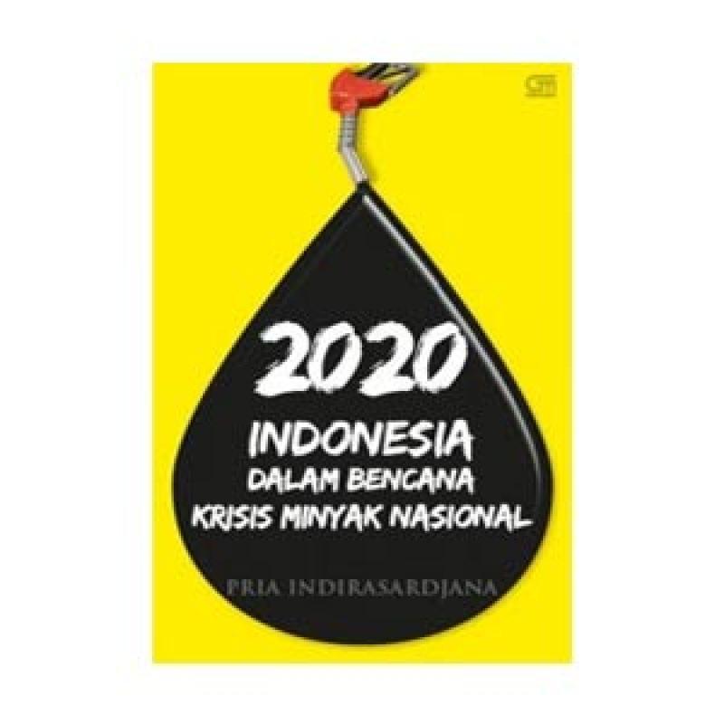 Grazera 2020 Indonesia dalam Bencana Krisis Minyak Nasional by Pria Indirasardjana Buku Managemen