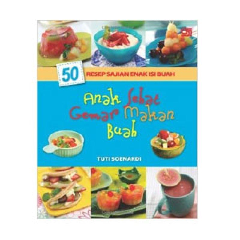 Grazera 50 Resep Anak Sehat Gemar Makan Buah by Tuti Soenardi Buku Resep Masakan