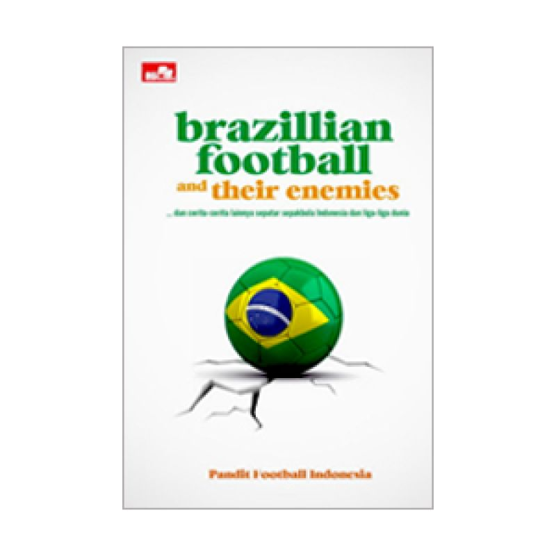 Grazera Brazillian Football And Their Enemies by Pandit Football Indonesia Buku Pengembangan Diri