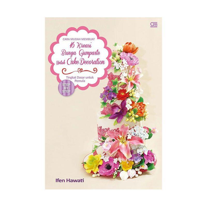 Grazera Cara Mudah Membuat 16 Kreasi Bunga Gumpaste by Hen Hawati Buku Resep Masakan