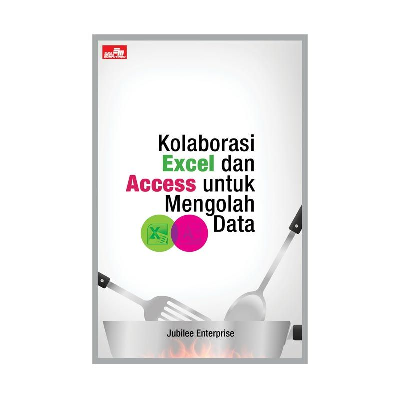 Grazera Kolaborasi Excel dan Access untuk Mengolah Data By Jubilee Enterprise Buku Komputer