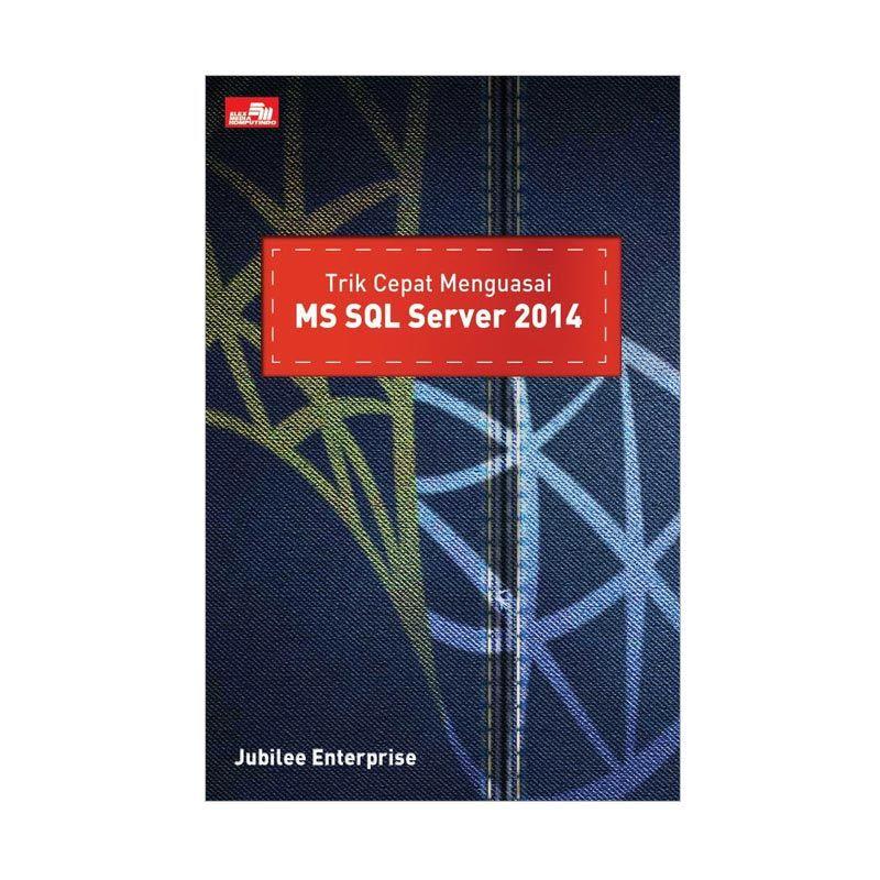 Grazera Trik Cepat Menguasai MS SQL Server 2014 By Jubilee Enterprise Buku Komputer