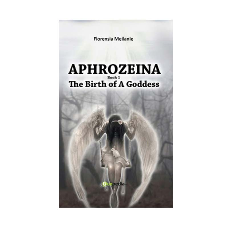 Guepedia Aphrozeina Book I : The Birth of A Goddess by Florensia Meilanie Buku Novel