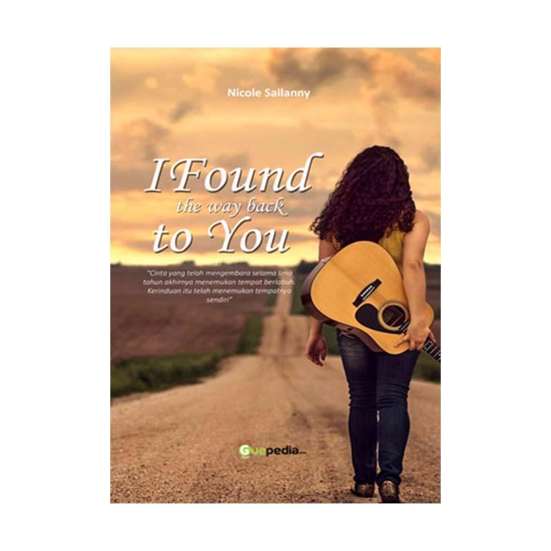 Guepedia I Found The Way Back To You by Nicole Sailanny Buku Novel