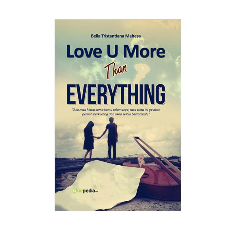 Guepedia Love U More Than Everything by Bella Tristantiana Mahesa Buku Novel