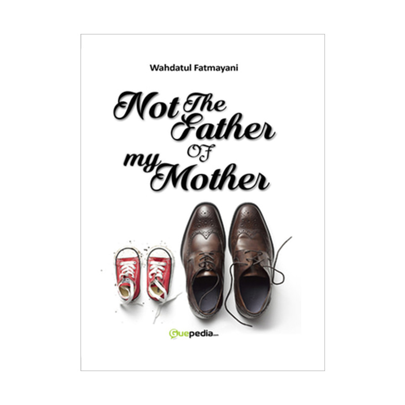 Guepedia Not The Father Of My Mother by Wahdatul Fatmayani Novel
