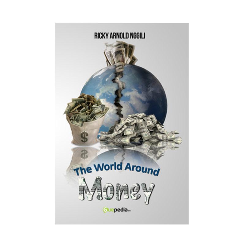 Guepedia The World Around Money by Ricky Arnold Nggili Buku Novel