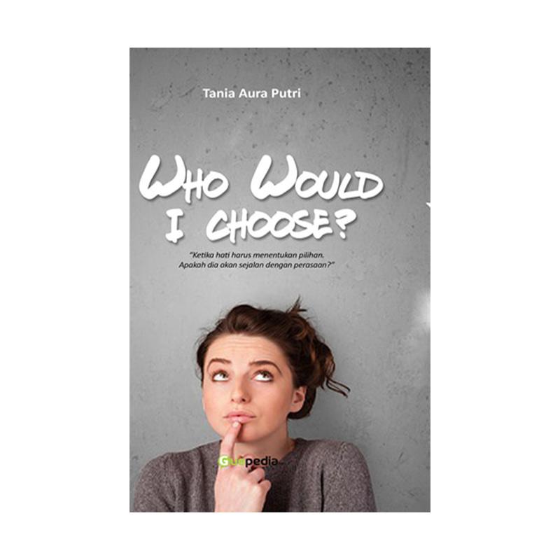 Guepedia Who Would I choose? By Tania Aura Putri Buku Novel