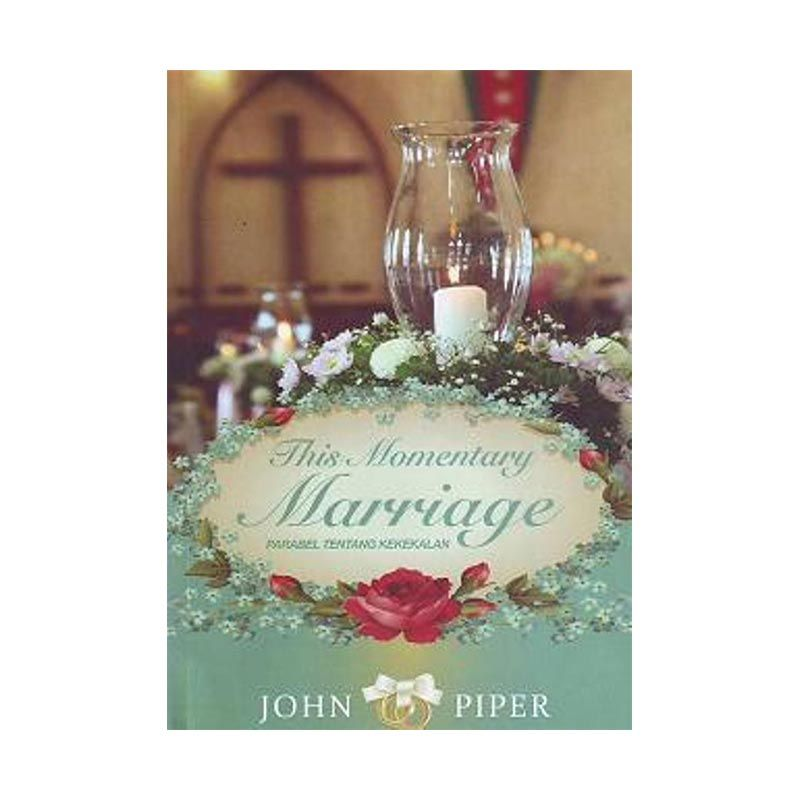 Lilin Kecil This Momentary Marriage By John Piper Buku Agama