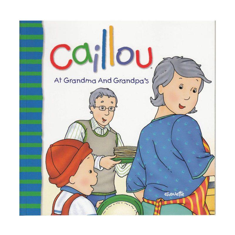 Caillou At Grandma And Grandpa's by Joceline Sanschagrin Buku Anak