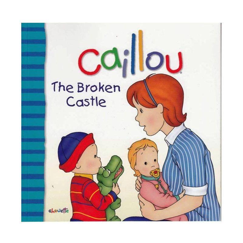 Caillou The Broken Castle by Joceline Sanschagrin Buku Anak
