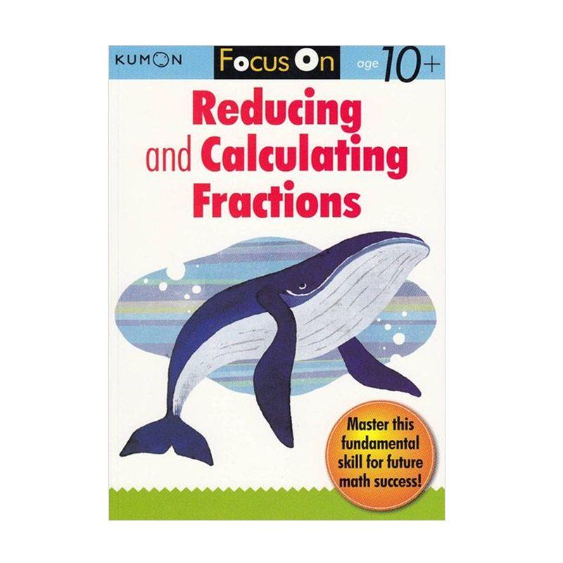 Kumon Focus on Reducing and Calculating Fractions Buku Matematika