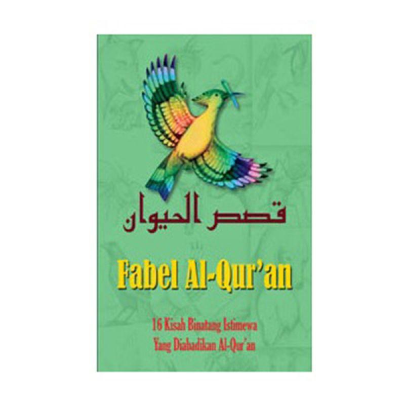Toko Baca Fabel Al-Qur'an : 16 Kisah Binatang Istimewa Yang Diabadikan Al-Qur'an by Penyadur : Kaserun AS. Rahman Buku Agama