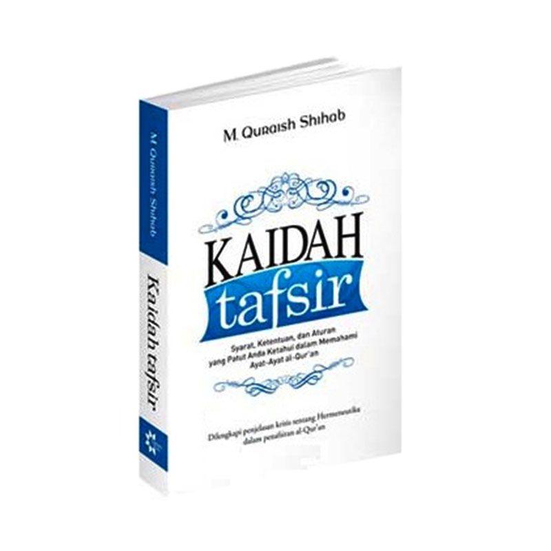 Toko Baca Kaidah Tafsir: Syarat, Ketentuan, Dan Aturan Yang Patut Anda Ketahui Dalam Memahami Ayat-Ayat Al-Qur'An by M. Quraish Shihab