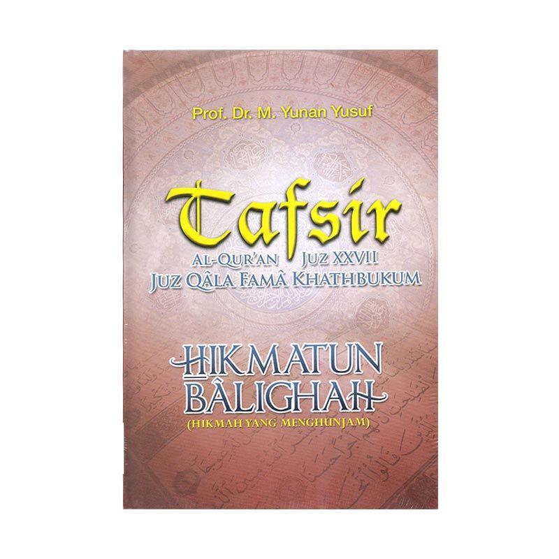 Toko Baca Tafsir Hikmatun Balighah : Tafsir Al Qur'An Juz Xxvii Juz Qala Fama Khathbukum by Prof. Dr. M Yunan Yusuf Buku Agama