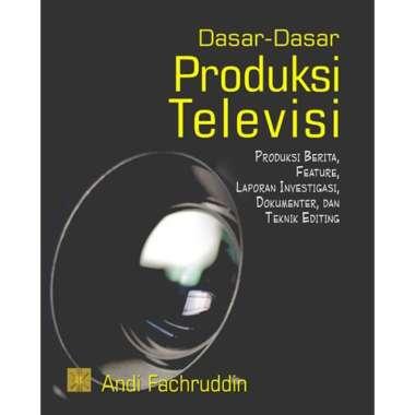 harga Dasar-dasar Produksi Televisi: Produksi Berita, Feature, Laporan Investigasi, Dokumenter dan Teknik Editing - Andi Fachruddin Blibli.com