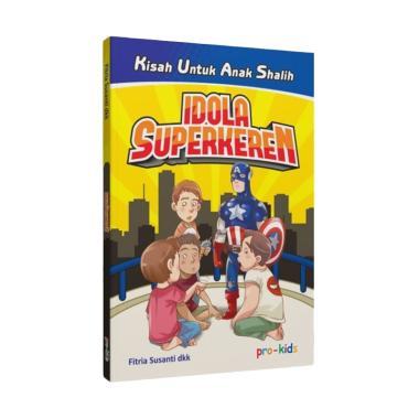 Pro-Kids Idola Super Keren by Fitria Susanti dkk Buku Fiksi Anak