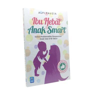 harga Pustaka Arafah Ibu Hebat Anak Smart by Alfi Fauzia Buku Islam putih abu abu Blibli.com