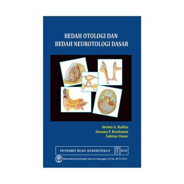 EGC Bedah Otologi dan Bedah Neurotologi Dasar by Prof. dr. Helmi A. Balfas, Sp.THT (K)., dkk Buku Edukasi