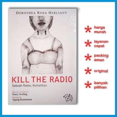 harga BUKU KILL THE RADIO KARYA DOROTHEA ROSA HERLIANY Blibli.com