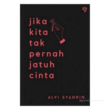 harga Alvi Syahrin - Jika Kita Tak Pernah Jatuh Cinta Blibli.com