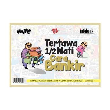 harga Infobank Om Ibe Tertawa 1/2 Mati Cara Bankir Buku Humor Blibli.com