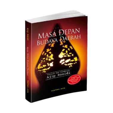 Pustaka Jaya Masa Depan Budaya Daerah by Ajip Rosidi Buku Kebudayaan