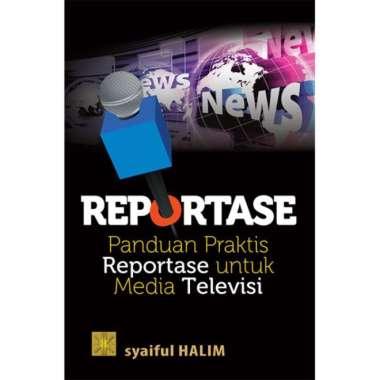 harga Reportase: Panduan Praktis Reportase Untuk Media Televisi - Syaiful Halim Blibli.com