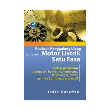 harga Penerbit Andi Panduan Menggulung Ulang Kumparan Motor Listrik Satu Fasa Buku Referensi by Indra Gunawan Blibli.com