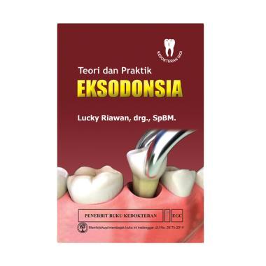EGC Teori dan Praktik EKSODONSIA by Lucky Riawan, drg, SpBM Buku Edukasi dan Referensi