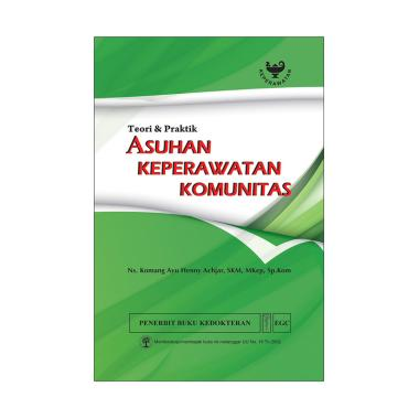 EGC Asuhan Keperawatan Komunitas Teori & Praktik by Ns.Komang Ayu Henny Achjar, SKM, M Buku Edukasi