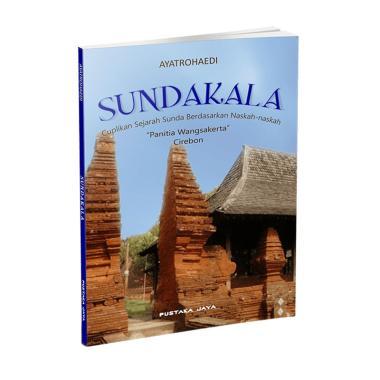 Pustaka Jaya Sundakala by Ayatrohaedi Buku Sejarah