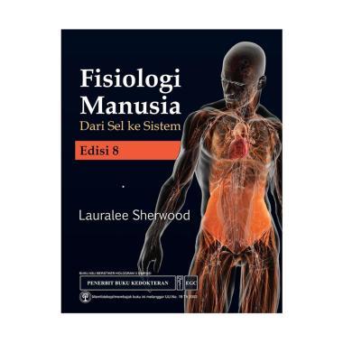 EGC Fisiologi Manusia Dari Sel ke Sistem Edisi 8 by Lauralee Sherwood Buku Edukasi