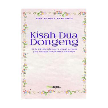 Kisah Dua Dongeng By Septian Dhaniar Rahman Buku Novel