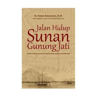 Jalan Hidup Sunan Gunung Jati by Dr. H. Eman Suryaman, M.M. Buku Sejarah
